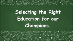 Selecting the Right Education for our Future Champions. Educating with Innovative Teaching and Learning